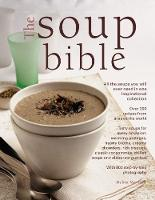 The Soup Bible All the Soups You Will Ever Need in One Inspirational Collection - Over 200 Recipes from Around the World by Debra Mayhew