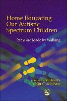 Home Educating Our Autistic Spectrum Children Paths are Made by Walking by Rachel Cohen, Lise Pyles