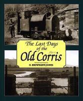 Last Days of the Old Corris, The by Gwyn Briwnant-Jones