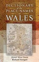 Dictionary of the Place-Names of Wales by Hywel Wyn Owen, Richard Morgan
