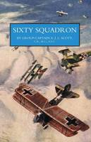 Sixty Squadron RAF: a History of the Squadron in the Great War by Captain A. J. L. Scott
