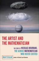 The Artist And The Mathematician The Story of Nicolas Bourbaki, the Genius Mathematician Who Never Existed... by Amir D. Aczel