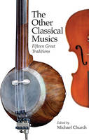 The Other Classical Musics Fifteen Great Traditions by Michael Church
