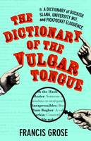 The Dictionary of the Vulgar Tongue by Francis Grose