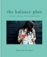 The Balance Plan Six Steps to Optimize Your Hormonal Health by Angelique Panagos