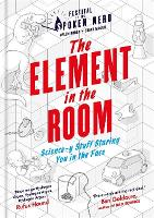 The Element in the Room Science-y Stuff Staring You in the Face by Helen Arney, Steve Mould