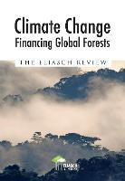 Climate Change: Financing Global Forests The Eliasch Review by Johan Eliasch