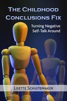The Childhood Conclusions Fix Turning Negative Self-Talk Around by Lisette Schuitemaker