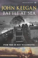Battle At Sea From Man-of-War to Submarine by John Keegan