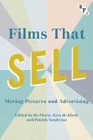 Films that Sell Moving Pictures and Advertising by Patrick Vonderau