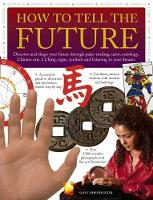 How to Tell the Future Discover and Shape Your Future Through Palm-Reading, Tarot, Astrology, Chinese Arts, I Ching, Signs, Symbols and Listening to Your Dreams by Sally Morningstar