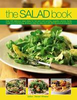 The Salad Book Over 200 Delicious Salad Ideas for Hot and Cold Lunches, Suppers, Picnics, Family Meals and Entertaining, All Shown Step by Step with Over 800 Fabulous Photographs by Steven Wheeler