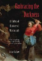 Embracing the Darkness A Cultural History of Witchcraft by John Callow