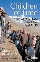 The Children of Time The Aga Khan and the Ismailis by Malise Ruthven, Gerald Wilkinson