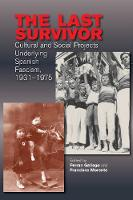 Last Survivor Cultural & Social Projects Underlying Spanish Fascism, 19311975 by Ferran Gallego
