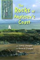 Rocks of Anglesey's Coast, The by Jack E. Treagus, Susan H. Treagus