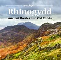 Rhinogydd - Ancient Routes and Old Roads by Jean Napier