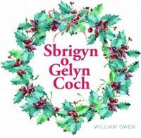 Cyfres Celc Cymru: Sbrigyn o Gelyn Coch by William Owen