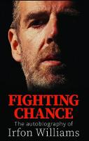 Fighting Chance - The Autobiography of Irfon Williams by Irfon Williams