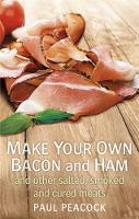 Make your own bacon and ham and other salted, smoked and cured meats by Paul Peacock