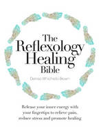 The Reflexology Healing Bible by Denise Whichello Brown
