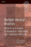 Multiple Medical Realities Patients and Healers in Biomedical, Alternative and Traditional Medicine by Helle Johannessen