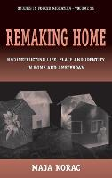Remaking Home Reconstructing Life, Place and Identity in Rome and Amsterdam by Maja Korac