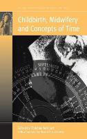 Childbirth, Midwifery and Concepts of Time by Chris McCourt
