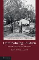 Criminalizing Children Welfare and the State in Australia by David (Victoria University of Technology, Melbourne) McCallum