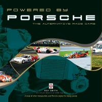 Powered by Porsche - The Alternative Race Cars by Roy Smith