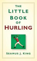 The Little Book of Hurling by Seamus King