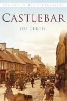 Castlebar In Old Photographs by Joe Curtis