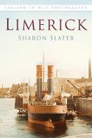 Limerick Ireland in Old Photographs by Sharon Slater