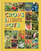 Crops in Pots 50 cool containers planted with fruit, vegetables and herbs by Bob Purnell