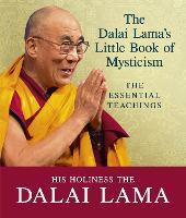 The Dalai Lama's Little Book of Mysticism The Essential Teachings by Dalai Lama