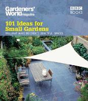 Gardeners' World: 101 Ideas for Small Gardens by Martyn Cox