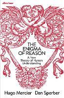 The Enigma of Reason A New Theory of Human Understanding by Dan Sperber, Hugo Mercier