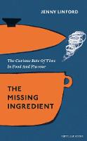 The Missing Ingredient The Curious Role of Time in Food and Flavour by Jenny Linford