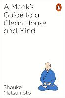 A Buddhist Monk's Guide to a Clean House and Mind by Keisuke Matsumoto