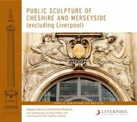Public Sculpture of Cheshire and Merseyside (excluding Liverpool) by Edward Morris, Emma Roberts, Reg Phillips, Timothy Stevens