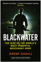 Blackwater The Rise of the World's Most Powerful Mercenary Army by Jeremy Scahill
