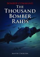 Bomber Command The Thousand Bomber Raids by Martyn Chorlton