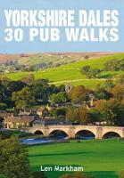 Yorkshire Dales 30 Pub Walks by Len Markham