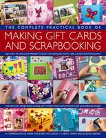 The Complete Practical Book of Making Giftcards and Scrapbooking 360 Easy-to-Follow Projects and Techniques with 2300 Lavish Photographs, a Compendium of Ideas for Every Occasion by