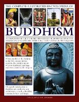 The Complete Illustrated Encyclopedia of Buddhism A Comprehensive Guide to Buddhist History, Philosophy and Practice, Magnificently Illustrated with More Than 500 Photographs by Ian Harris