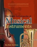 The World Encyclopedia of Musical Instruments An Illustrated Directory of Musical Instruments: Strings, Woodwind, Brass, Percussion, Keyboards and the Voice; a Comprehensive History of Music-Making an by Max Wade-Matthews