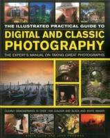 The Illustrated Practical Guide to Digital & Classic Photography The Expert's Manual on Taking Great Photographs, Fully Illustrated with More Than 1700 Instructive and Inspirational Images by John Freeman, Steve Luck