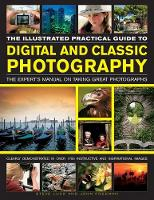 The Illustrated Practical Guide to Digital and Classic Photography The Expert's Manual on Taking Great Photographs by Steve Luck, John Freeman