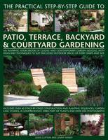 Practical Step-by-Step Guide to Patio, Terrace, Backyard & Courtyard Gardening by Jenny Clifton, Jenny Hendy