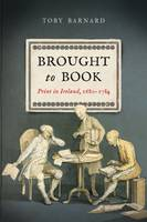 Brought to Book Print in Ireland, 1680-1784 by Mr. Toby Barnard
